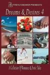 Dreams & Desires: A Collection Of Romance And Erotic Tales, V. 4 - Adrianne Brennan, Zetta Brown, Teresa D'Amario, Natalie Dae, Moriah Jovan, Helen E.H. Madden, Sarah Masters, Jaime Samms, LaVerne Thompson