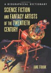 Science Fiction and Fantasy Artists of the Twentieth Century: A Biographical Dictionary - Jane Frank