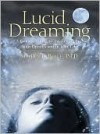 Lucid Dreaming: A Concise Guide to Awakening in Your Dreams and in Your Life - Stephen LaBerge