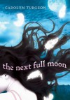 The Next Full Moon - Carolyn Turgeon
