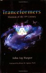 Tranceformers: Shamans of the 21st Century - John Jay Harper, Bruce H. Lipton