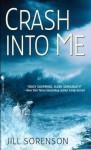 Crash Into Me - Jill Sorenson