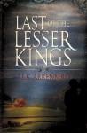 Last of the Lesser Kings - T.L.K. Arkenberg