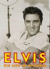 Elvis: His Life in Pictures - Jeffrey Golick, Todd Morgan
