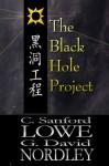 The Black Hole Project - C. Sanford Lowe, G. David Nordley