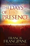 The Days of His Presence: Experiencing the Fullness of Christ as We Enter the Fullness of Time - Francis Frangipane