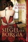 Das Siegel der Borgia - Sarah Bower, Katharina Förs, Bernhard Jendricke, Barbara Steckhan