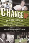 Change Up: An Oral History of 8 Key Events That Shaped Baseball - Larry Burke, Jim Baker, Peter Thomas Fornatale
