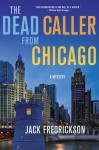 The Dead Caller from Chicago: A Mystery - Jack Fredrickson