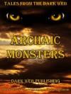 Archaic Monsters - Robert Louis Stevenson, M.R. James, Algernon Blackwood, H.F. Arnold, Benjamin Ferris, S. M. Tenneshaw, Arthur Conan Doyle, H.P. Lovecraft, Edgar Allan Poe, Ambrose G. Bierce