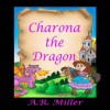 Charona the Dragon - A R Miller, Klara Viskova, Christiana Miller