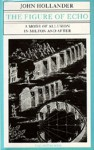 The Figure of Echo: A Mode of Allusion in Milton and After - John Hollander