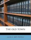 The Old Town - Jacob A. Riis, Janne Klerk, Tom Buk-Swienty, Anne Marie Nielsen