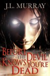 Before the Devil Knows You're Dead - J.L. Murray