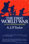 The First World War: An Illustrated History - A.J.P. Taylor