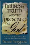 Holiness, Truth and the Presence of God - Francis Frangipane