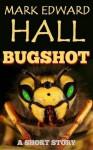 Bugshot - Mark Edward Hall