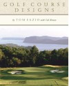 Golf Course Designs By Tom Fazio - Tom Fazio, Cal Brown, John Henebry, Jeannine Henebry