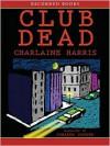 Club Dead (Sookie Stackhouse / Southern Vampire Series #3) - Johanna Parker, Charlaine Harris