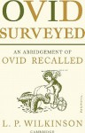Ovid Surveyed: An Abridgement for the General Reader of 'Ovid Recalled' - L.P. Wilkinson