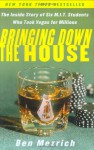 Bringing Down the House: The Inside Story of Six M.I.T. Students Who Took Vegas for Millions - Ben Mezrich