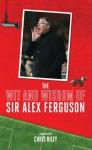 The Wit and Wisdom of Sir Alex Ferguson - Chris Riley