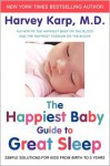The Happiest Baby Guide to Great Sleep: Simple Solutions for Kids from Birth to 5 Years - Harvey Karp
