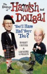 The Doings of Hamish and Dougal: You'll Have Had Your Tea? - Graeme Garden, Barry Cryer