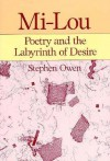 Mi-Lou: Poetry and the Labyrinth of Desire - Stephen Owen