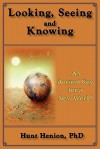 Looking, Seeing & Knowing - Hunt Henion