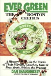 Ever Green The Boston Celtics: A History in the Words of Their Players, Coaches, Fans and Foes, from 1946 to the Present - Dan Shaughnessy