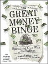 The Great Money Binge: Spending Our Way to Socialism - George Melloan, Heller Johnny, George Melloan, Johnny Heller