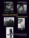 Familiar Men: A Book of Nudes - Laurie Toby Edison, Debbie Notkin
