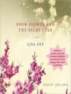 Snow Flower and the Secret Fan: A Novel (Audio) - Lisa See, Janet Song