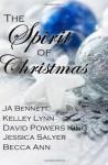 The Spirit of Christmas - J.A. Bennett, Kelley Lynn, David Powers King
