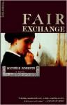 Fair Exchange: A Novel - Michèle Roberts