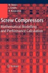 Screw Compressors: Mathematical Modelling and Performance Calculation - N. Stosic, Ian Smith