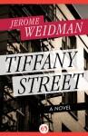Tiffany Street: A Novel - Jerome Weidman