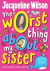 The Worst Thing About My Sister - Jacqueline Wilson, Nick Sharratt