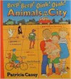 Beep! Beep! Oink! Oink! Animals in the City - Patricia Casey