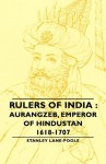 Rulers Of India : Aurangzeb, Emperor of Hindustan, 1618-1707 - Stanley Lane-Poole