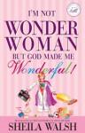 I'm Not Wonder Woman: But God Made Me Wonderful! (Women of Faith (Zondervan)) - Sheila Walsh