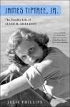 James Tiptree, Jr.: The Double Life of Alice B. Sheldon - Julie Phillips