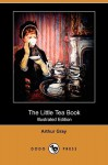 The Little Tea Book (Illustrated Edition) (Dodo Press) - Arthur Gray, George W. Hood