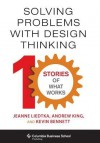 Solving Problems with Design Thinking: Ten Stories of What Works - Jeanne Liedtka, Andrew King, Kevin Bennett