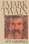 The Man Who Was Mark Twain: Images and Ideologies - Guy Cardwell