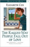 The Ragged Way People Fall Out of Love - Elizabeth Cox