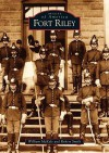 Fort Riley (KS) (Images of America) - William McKale, Robert Smith, Bin McKalez