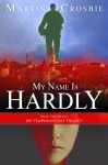My Name Is Hardly - Martin Crosbie