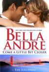 Come A Little Bit Closer - Bella Andre